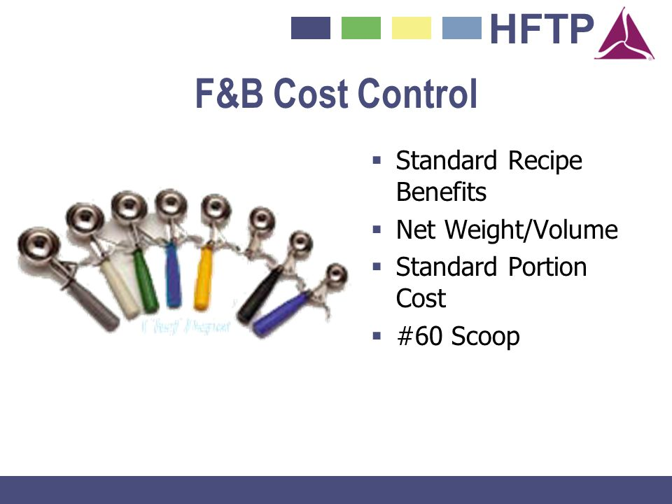 HFTP F&B Cost Control Standard Recipe Benefits Net Weight/Volume Standard Portion Cost #60 Scoop