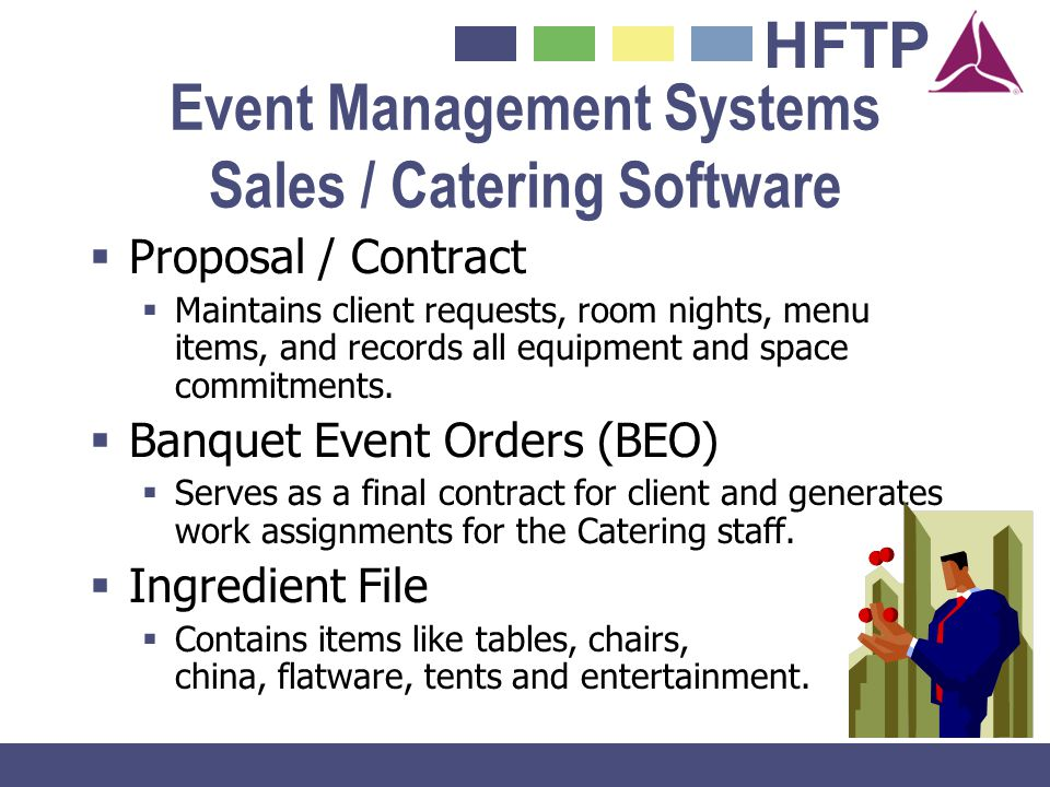 HFTP Event Management Systems Sales / Catering Software Proposal / Contract Maintains client requests, room nights, menu items, and records all equipm