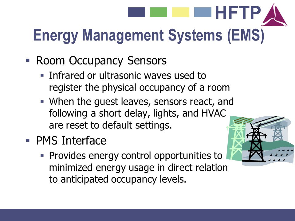 HFTP Energy Management Systems (EMS) Room Occupancy Sensors Infrared or ultrasonic waves used to register the physical occupancy of a room When the gu