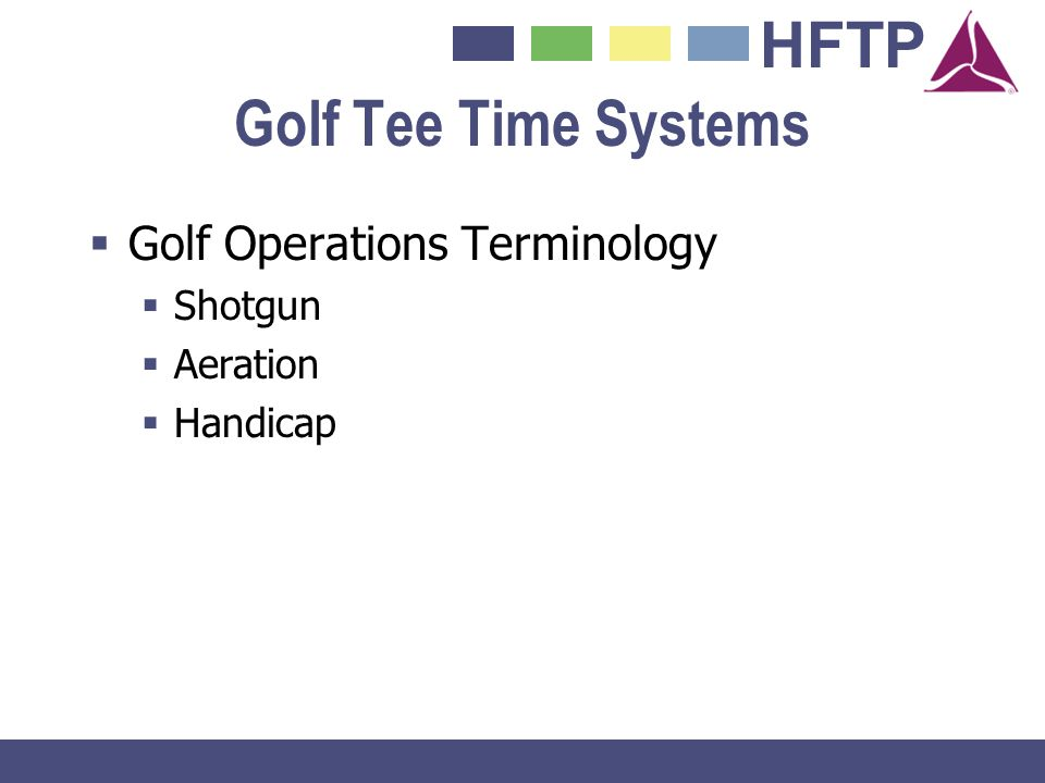 HFTP Golf Tee Time Systems Golf Operations Terminology Shotgun Aeration Handicap