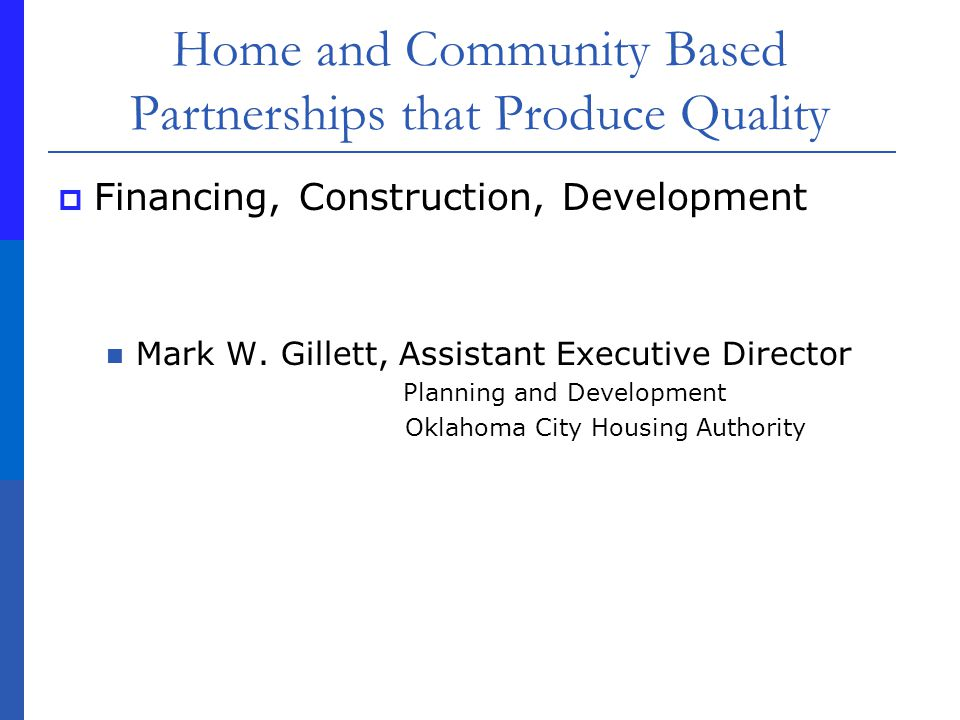 Home and Community Based Partnerships that Produce Quality Financing, Construction, Development Mark W.