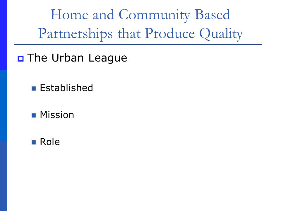 Home and Community Based Partnerships that Produce Quality The Urban League Established Mission Role