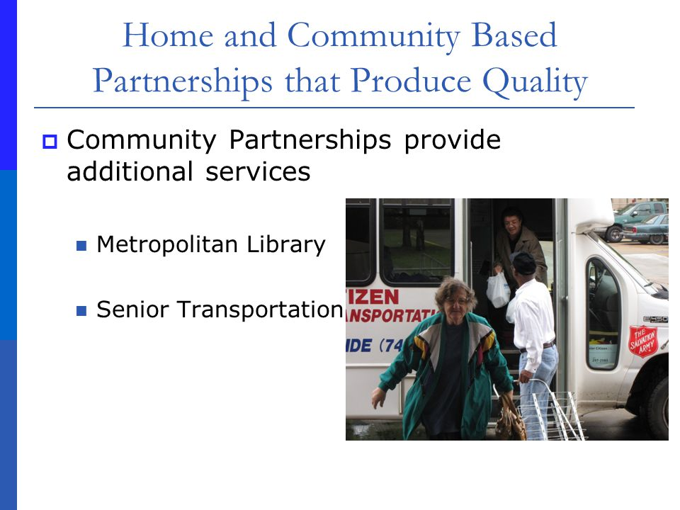 Home and Community Based Partnerships that Produce Quality Community Partnerships provide additional services Metropolitan Library Senior Transportation
