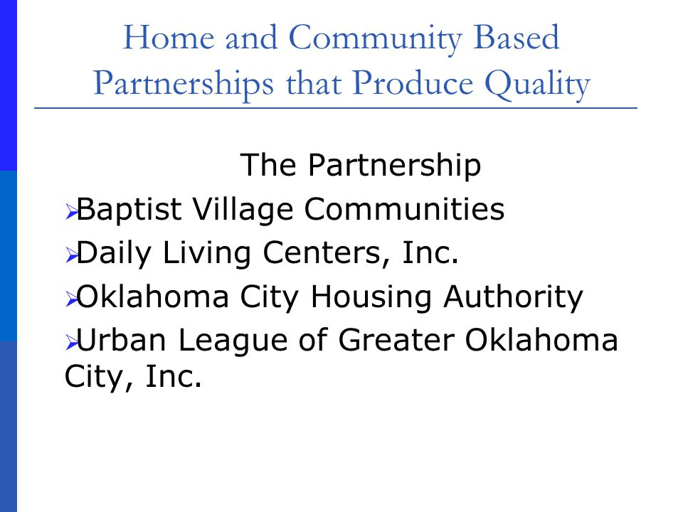 Home and Community Based Partnerships that Produce Quality The Partnership Baptist Village Communities Daily Living Centers, Inc.