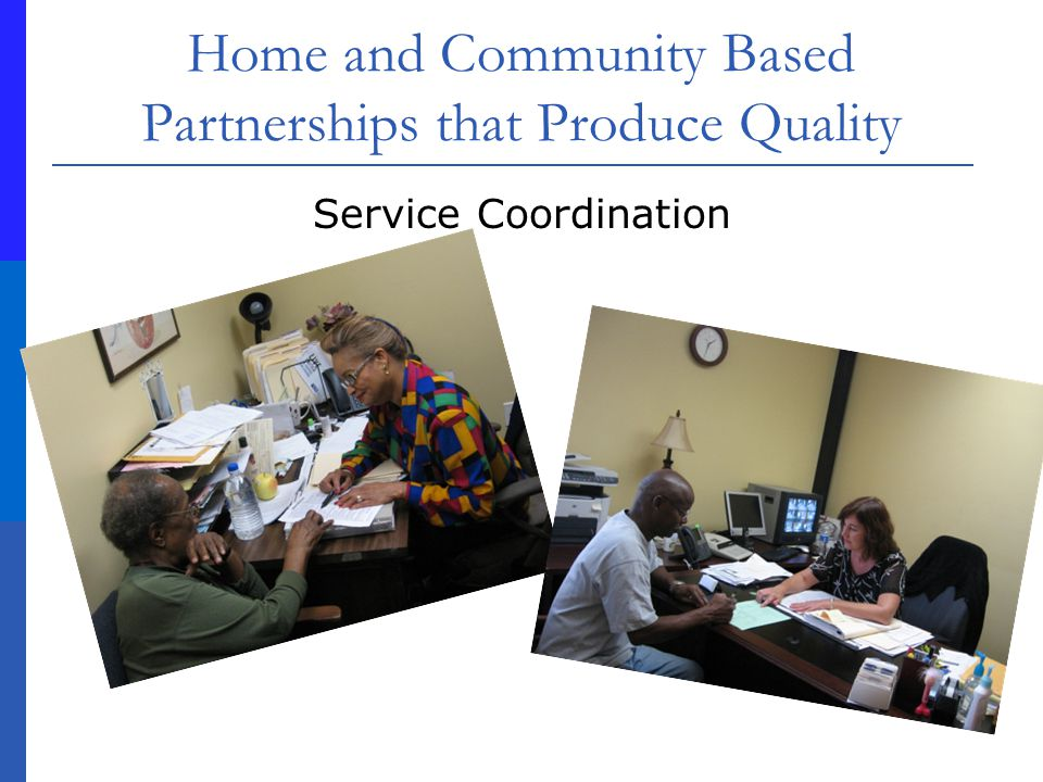 Home and Community Based Partnerships that Produce Quality Service Coordination
