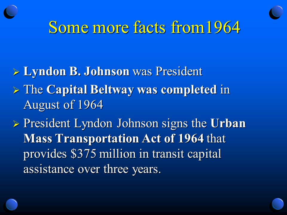 Some more facts from1964 Lyndon B. Johnson was President Lyndon B.
