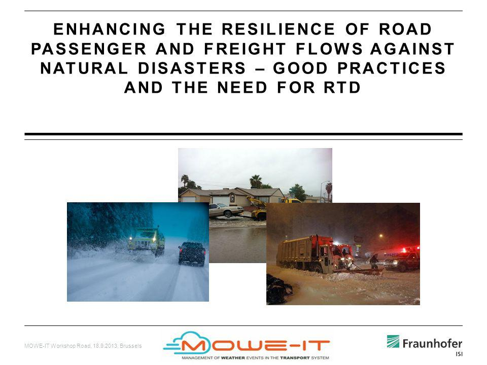MOWE-IT Workshop Road, 18.9.2013, Brussels ENHANCING THE RESILIENCE OF ROAD PASSENGER AND FREIGHT FLOWS AGAINST NATURAL DISASTERS – GOOD PRACTICES AND