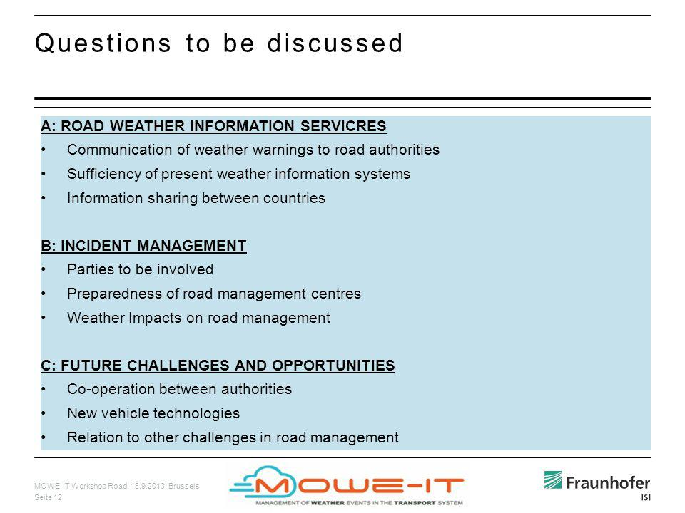 MOWE-IT Workshop Road, 18.9.2013, Brussels Seite 12 Questions to be discussed A: ROAD WEATHER INFORMATION SERVICRES Communication of weather warnings