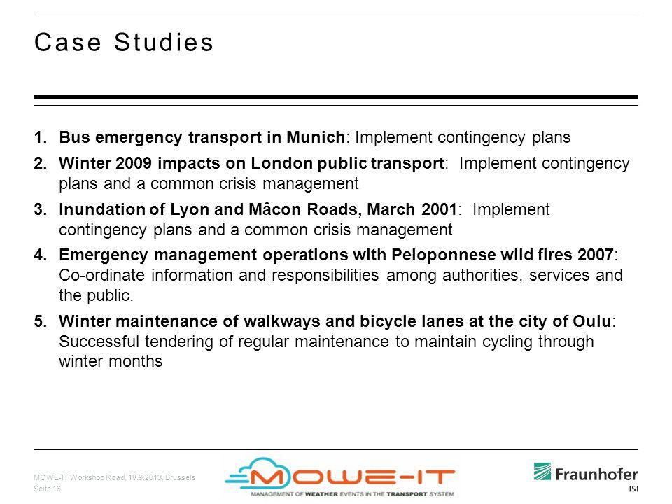 MOWE-IT Workshop Road, 18.9.2013, Brussels Seite 16 1.Bus emergency transport in Munich: Implement contingency plans 2.Winter 2009 impacts on London p