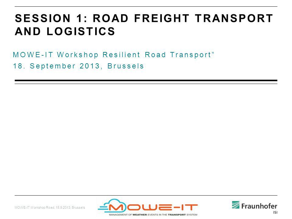 MOWE-IT Workshop Road, 18.9.2013, Brussels MOWE-IT Workshop Resilient Road Transport 18. September 2013, Brussels SESSION 1: ROAD FREIGHT TRANSPORT AN