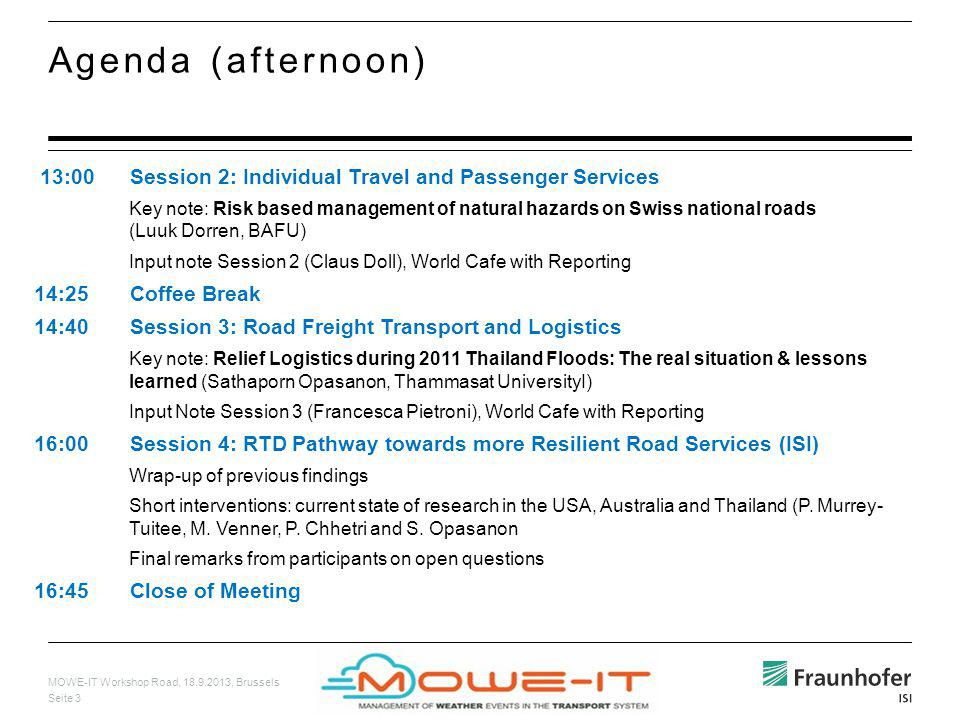 MOWE-IT Workshop Road, 18.9.2013, Brussels Seite 3 Agenda (afternoon) 13:00Session 2: Individual Travel and Passenger Services Key note: Risk based ma