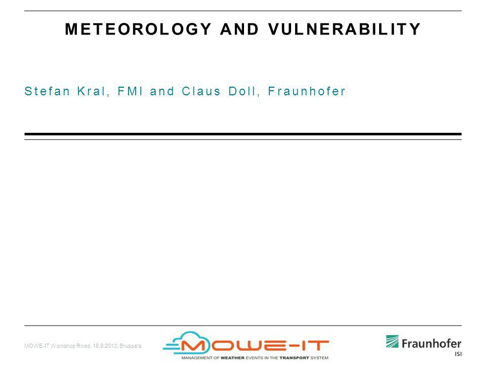 MOWE-IT Workshop Road, 18.9.2013, Brussels Stefan Kral, FMI and Claus Doll, Fraunhofer METEOROLOGY AND VULNERABILITY