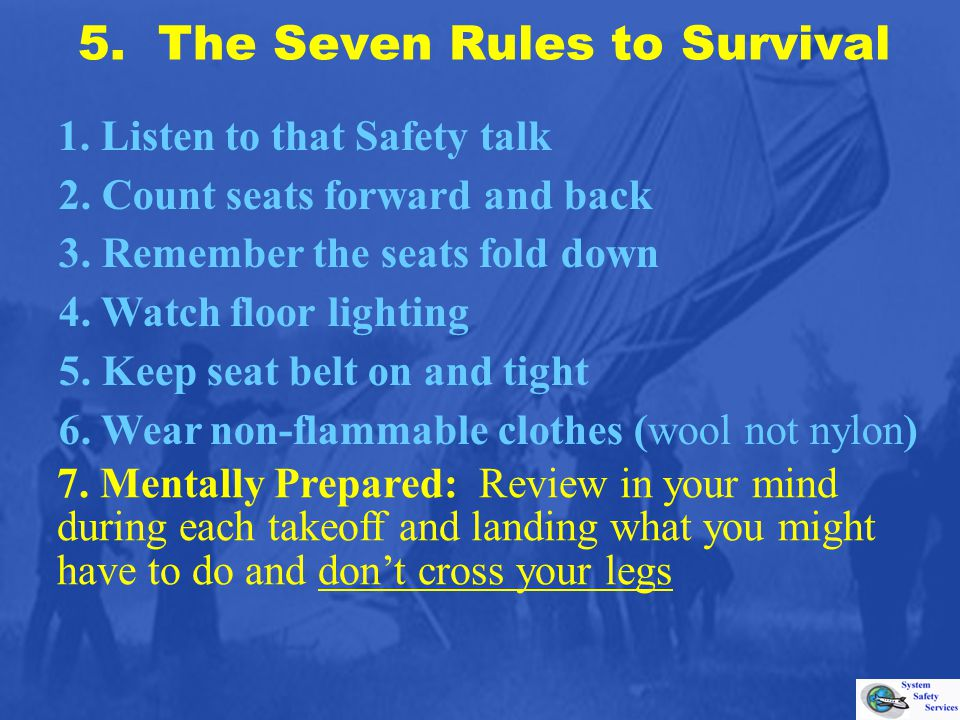 5. The Seven Rules to Survival 1. Listen to that Safety talk 7.