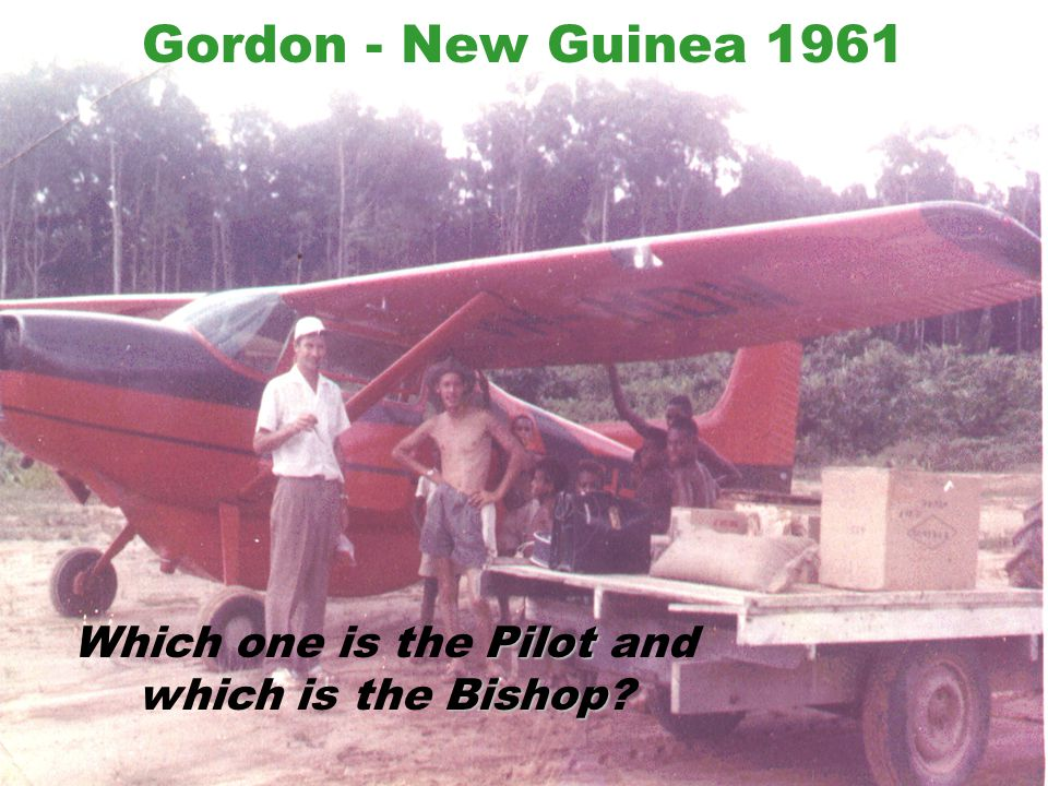 I am an ex Transportation Safety Board Accident Investigator with 52 years of aviation experience Gordon - New Guinea 1961 Pilot Which one is the Pilot and Bishop which is the Bishop