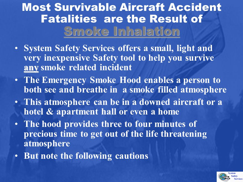 Smoke Inhalation Most Survivable Aircraft Accident Fatalities are the Result of Smoke Inhalation anySystem Safety Services offers a small, light and v