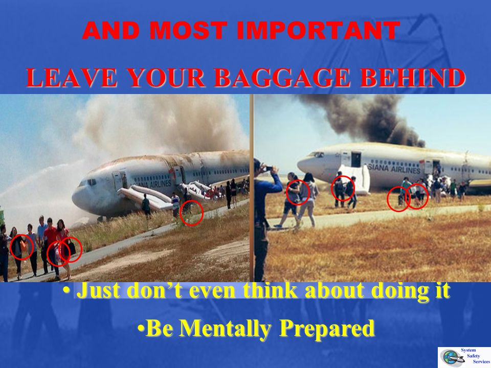 AND MOST IMPORTANTLEAVE YOUR BAGGAGE BEHIND Your only priority must be to get out of the aircraft.