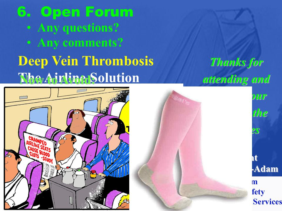 Baby aspirin (But check with your doctor first) 6. Open Forum Any questions? Any comments? Thanks for attending and may all your flights be the Safe o