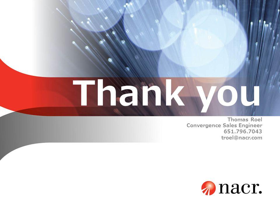 Thank you Thomas Roel Convergence Sales Engineer 651.796.7043 troel@nacr.com