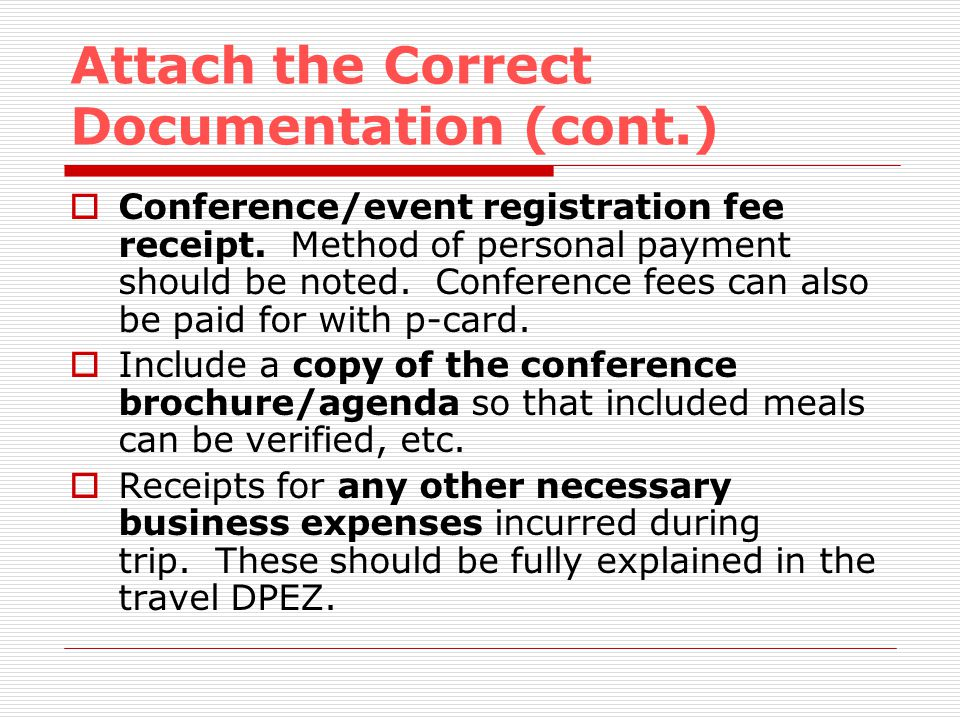 Attach the Correct Documentation (cont.) Conference/event registration fee receipt.
