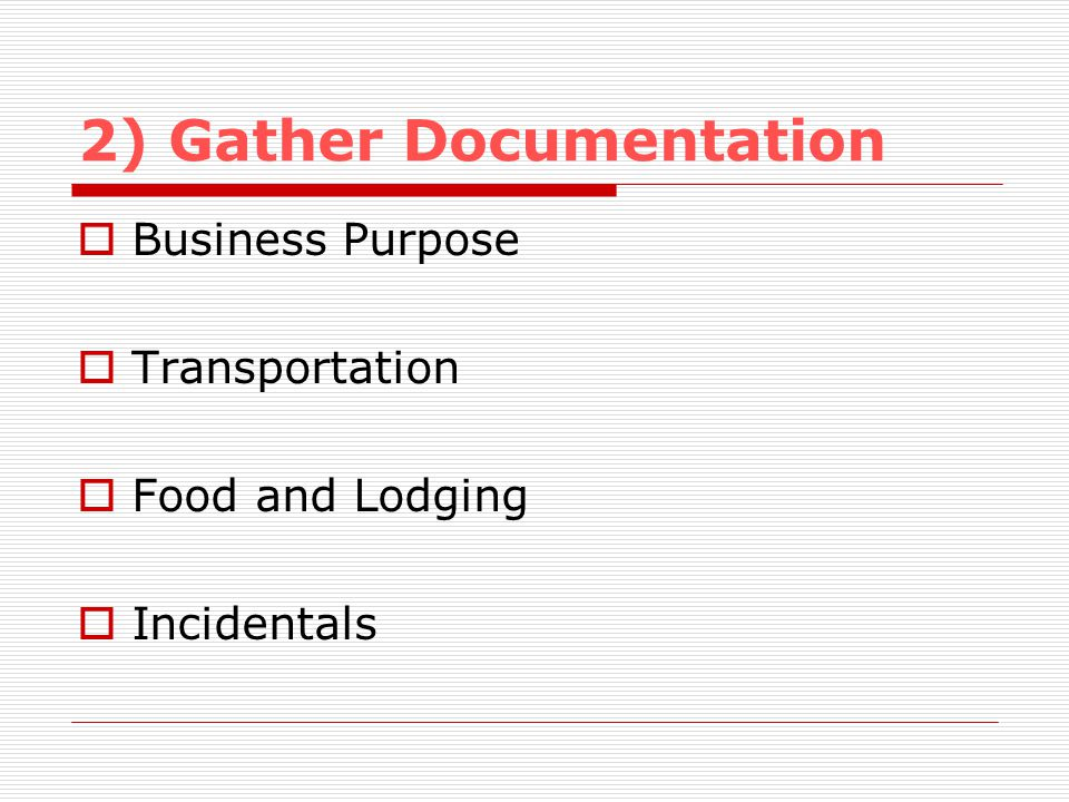 2) Gather Documentation Business Purpose Transportation Food and Lodging Incidentals