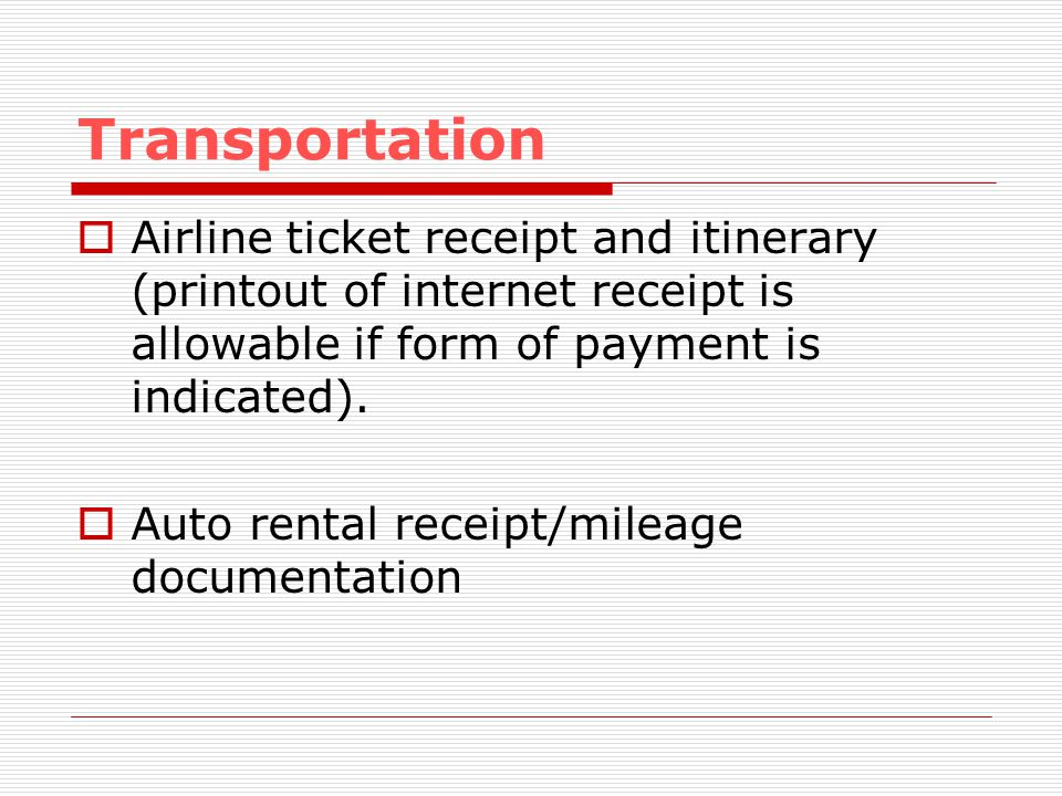 Transportation Airline ticket receipt and itinerary (printout of internet receipt is allowable if form of payment is indicated).