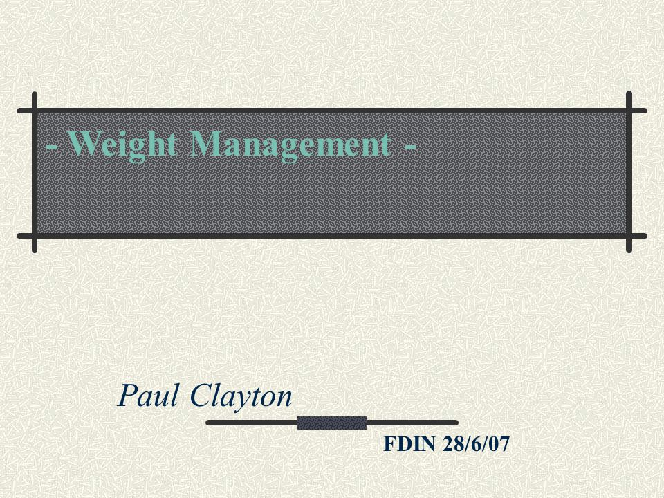 Paul Clayton FDIN 28/6/07 - Weight Management - - still waiting …