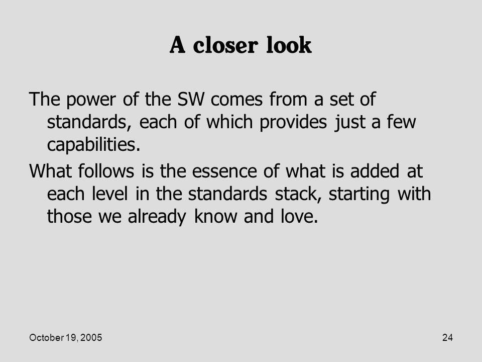 October 19, 200524 A closer look The power of the SW comes from a set of standards, each of which provides just a few capabilities.