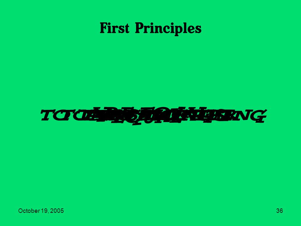 October 19, 200536 First Principles Two things Equal To the Same Thing Are Equal To Each other