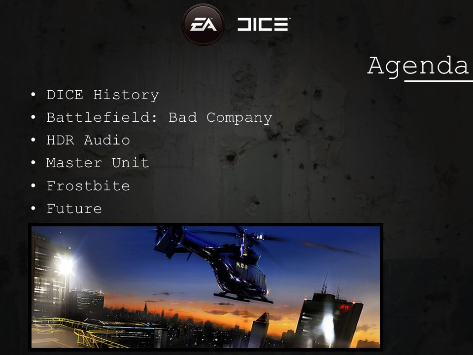 Agenda DICE History Battlefield: Bad Company HDR Audio Master Unit Frostbite Future