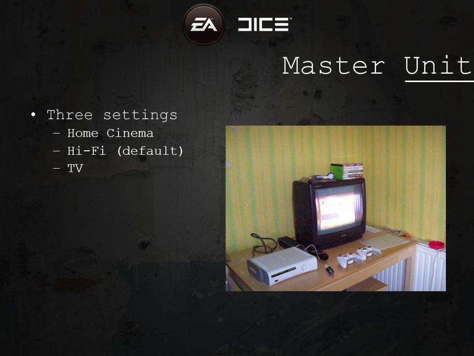 Master Unit Three settings –Home Cinema –Hi-Fi (default) –TV