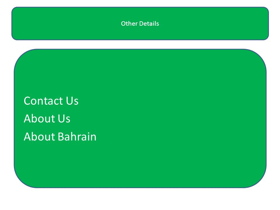 Contact Us, About US, About Bahrain Other Details Contact Us About Us About Bahrain