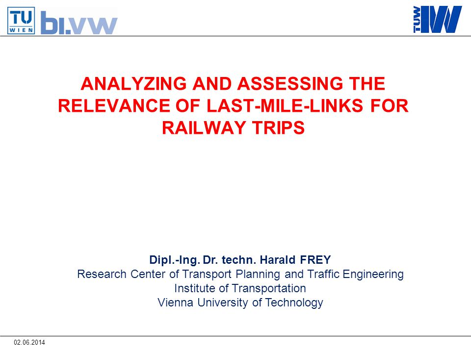 ANALYZING AND ASSESSING THE RELEVANCE OF LAST-MILE-LINKS FOR RAILWAY TRIPS Dipl.-Ing.