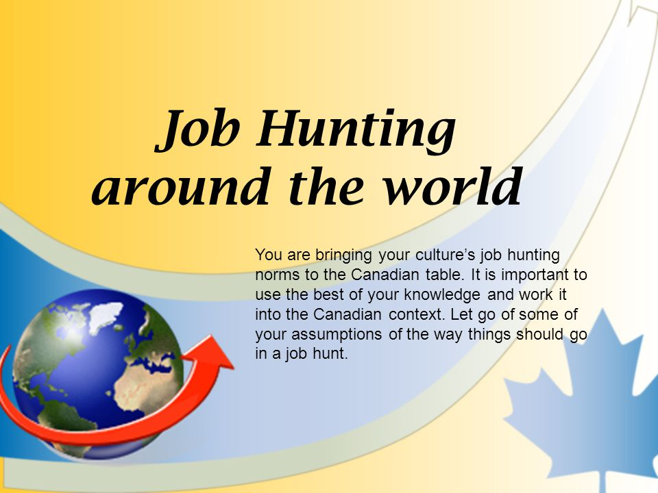 Job Hunting around the world You are bringing your cultures job hunting norms to the Canadian table.