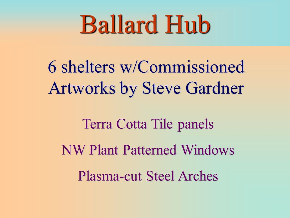 Commissioned Artworks 3 Major Capital Projects w/Artworks Commissioned for 16 Shelters in 2002 Ballard Hub UW Bothell Campus Aurora Village Transit Center