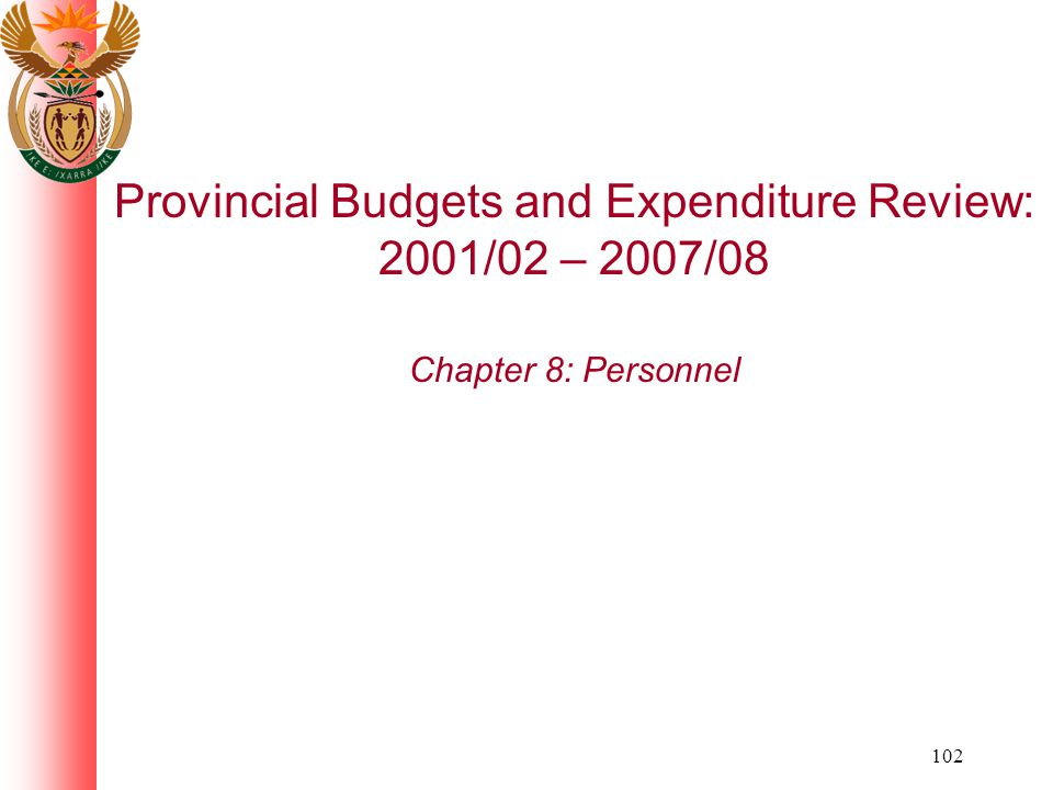 102 Provincial Budgets and Expenditure Review: 2001/02 – 2007/08 Chapter 8: Personnel