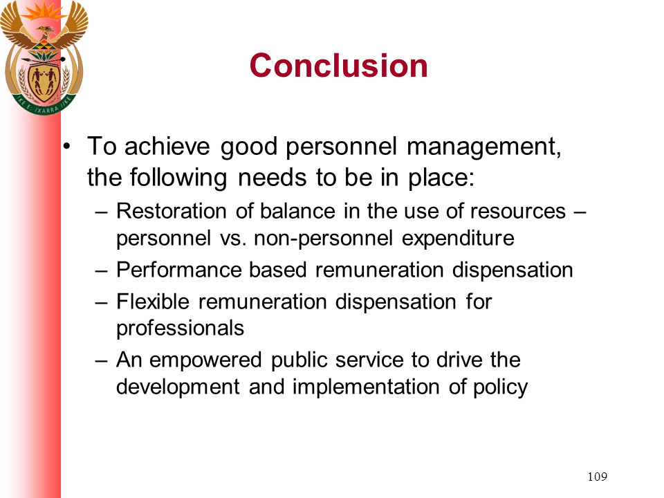 109 Conclusion To achieve good personnel management, the following needs to be in place: –Restoration of balance in the use of resources – personnel vs.