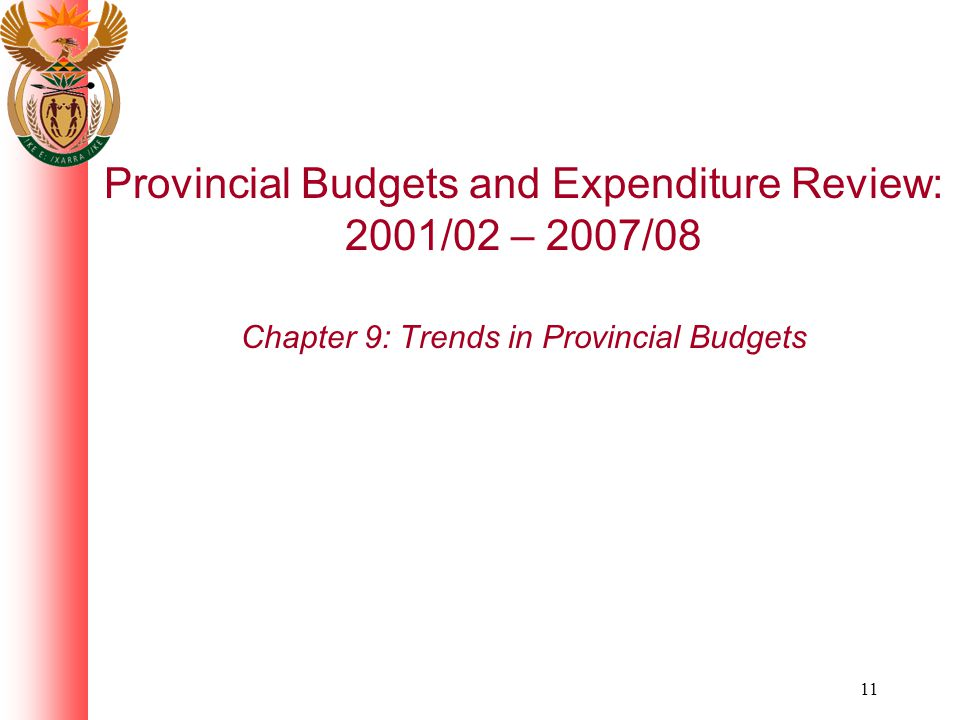11 Provincial Budgets and Expenditure Review: 2001/02 – 2007/08 Chapter 9: Trends in Provincial Budgets