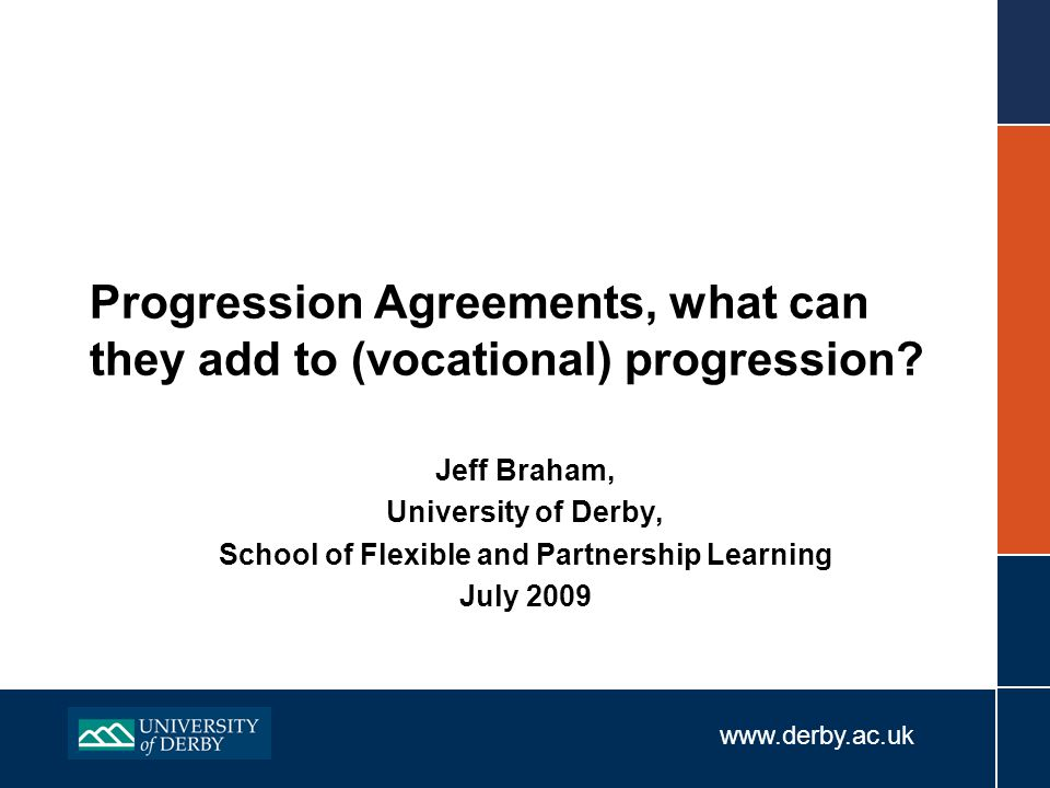 www.derby.ac.uk Progression Agreements, what can they add to (vocational) progression.