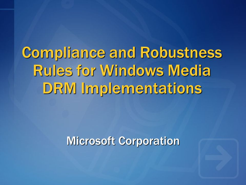Compliance and Robustness Rules for Windows Media DRM Implementations Microsoft Corporation