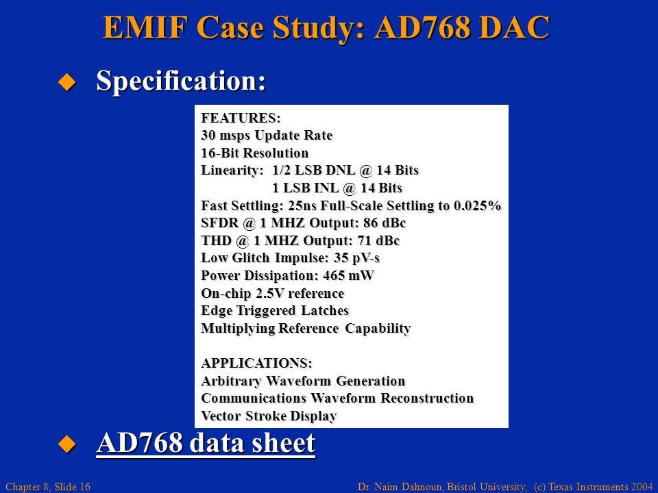 Dr. Naim Dahnoun, Bristol University, (c) Texas Instruments 2004 Chapter 8, Slide 16 EMIF Case Study: AD768 DAC Specification: Specification: AD768 da