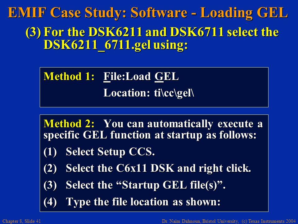 Dr. Naim Dahnoun, Bristol University, (c) Texas Instruments 2004 Chapter 8, Slide 41 EMIF Case Study: Software - Loading GEL (3)For the DSK6211 and DS