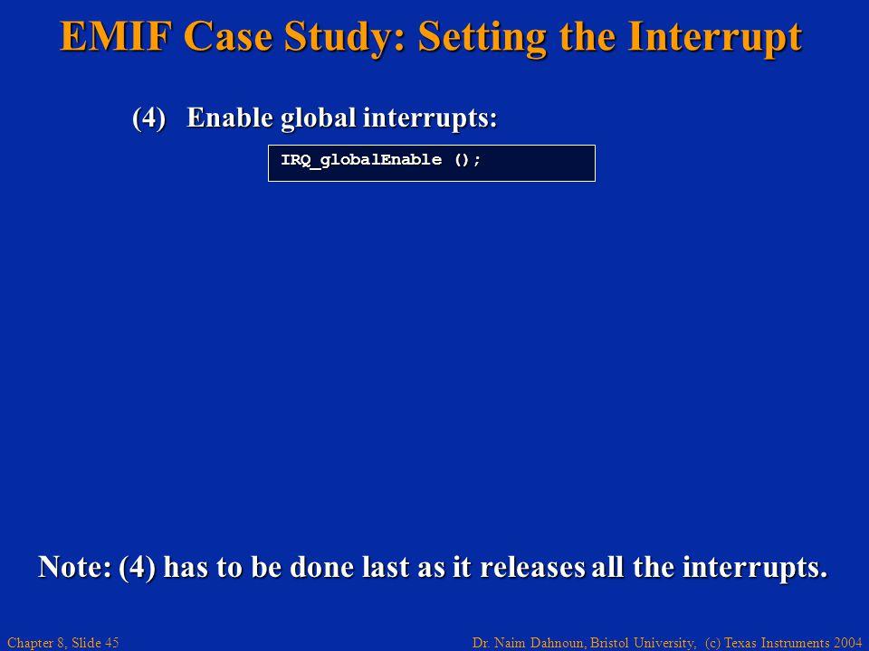 Dr. Naim Dahnoun, Bristol University, (c) Texas Instruments 2004 Chapter 8, Slide 45 EMIF Case Study: Setting the Interrupt (4)Enable global interrupt