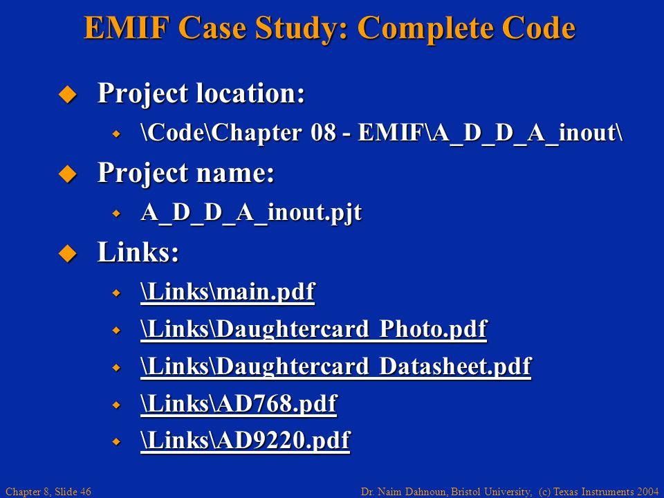Dr. Naim Dahnoun, Bristol University, (c) Texas Instruments 2004 Chapter 8, Slide 46 EMIF Case Study: Complete Code Project location: Project location