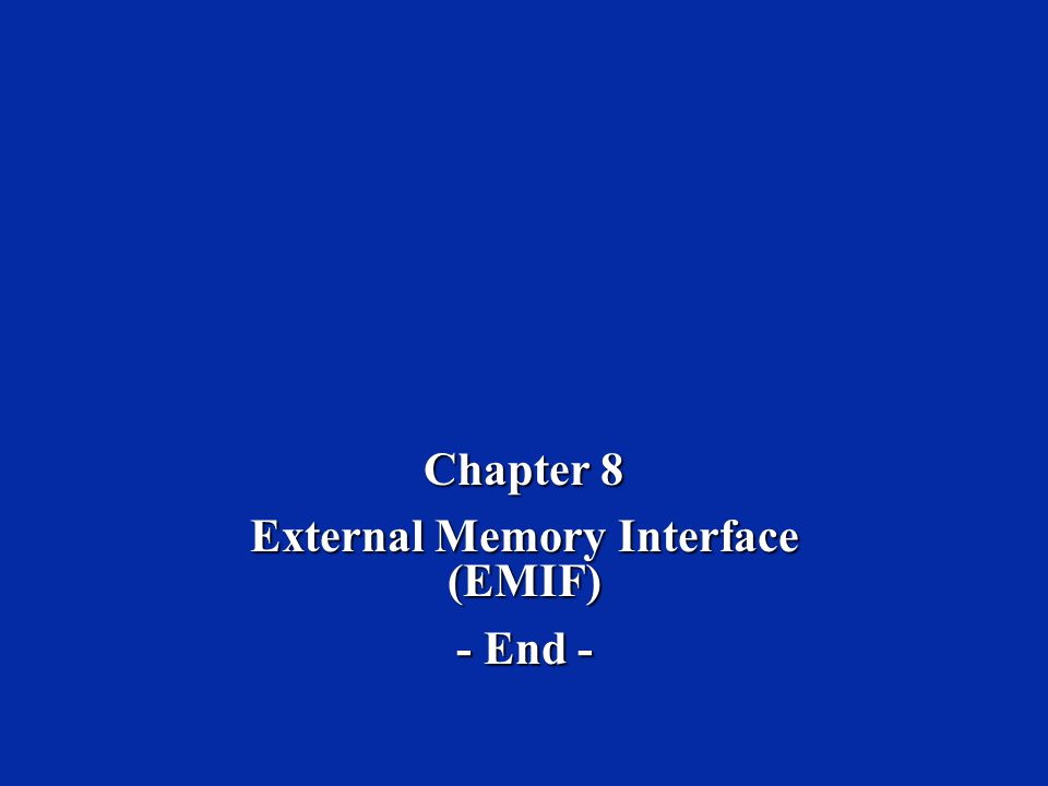 Chapter 8 External Memory Interface (EMIF) - End -
