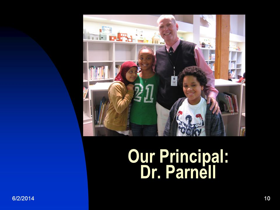 6/2/201410 Our Principal: Dr. Parnell