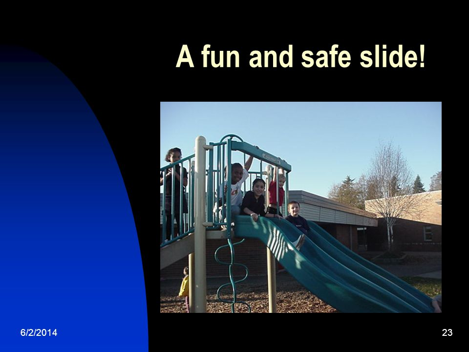 6/2/201423 A fun and safe slide!