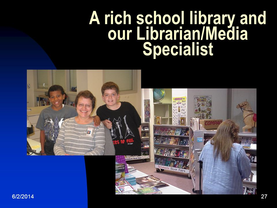 6/2/201427 A rich school library and our Librarian/Media Specialist