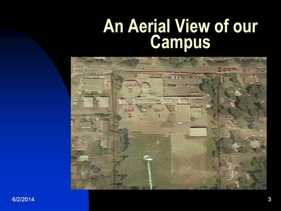 6/2/20143 An Aerial View of our Campus