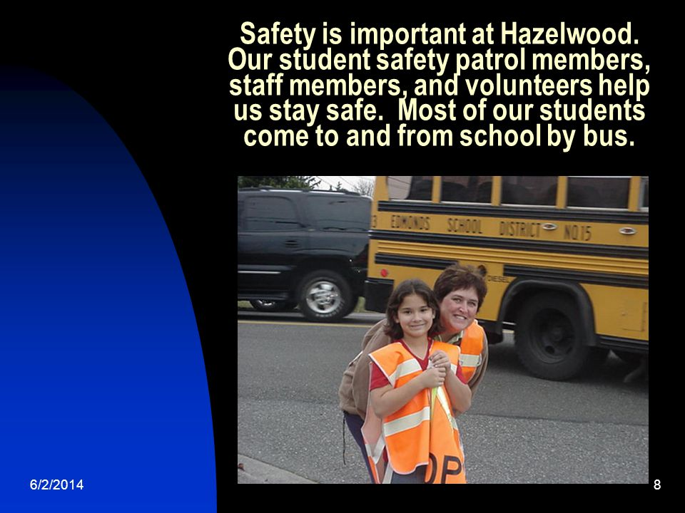 6/2/20148 Safety is important at Hazelwood.