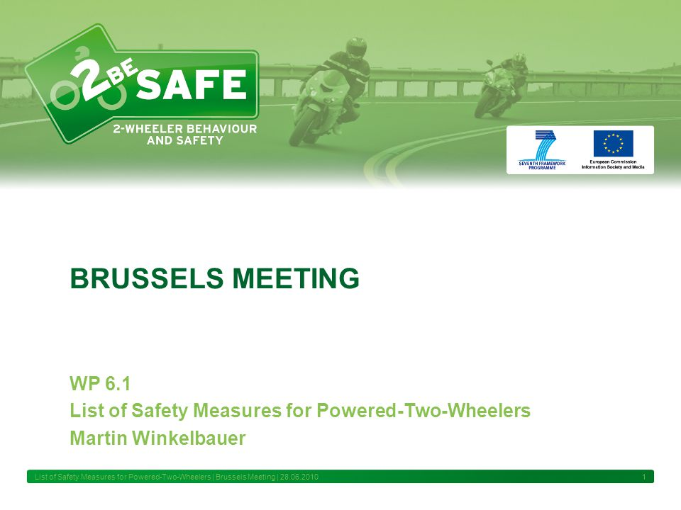List of Safety Measures for Powered-Two-Wheelers | Brussels Meeting | 28.06.2010 1 BRUSSELS MEETING WP 6.1 List of Safety Measures for Powered-Two-Whe